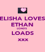 ELISHA LOVES ETHAN LOADS  LOADS ♥xxx - Personalised Poster A4 size