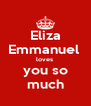 Eliza Emmanuel  loves  you so much - Personalised Poster A4 size
