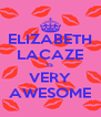 ELIZABETH LACAZE IS VERY AWESOME - Personalised Poster A4 size