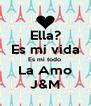 Ella? Es mi vida Es mi todo  La Amo J&M - Personalised Poster A4 size