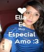 Ella  Es Muy Especial La Amo :3 - Personalised Poster A4 size