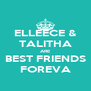 ELLEECE & TALITHA ARE BEST FRIENDS FOREVA - Personalised Poster A4 size