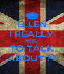 ELLEN I REALLY NEED TO TALK ABOUT ?? - Personalised Poster A4 size
