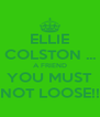 ELLIE COLSTON ... A FRIEND YOU MUST NOT LOOSE!! - Personalised Poster A4 size