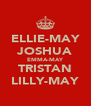 ELLIE-MAY JOSHUA EMMA-MAY TRISTAN LILLY-MAY - Personalised Poster A4 size