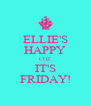 ELLIE'S HAPPY COZ IT'S FRIDAY! - Personalised Poster A4 size