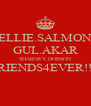 ELLIE.SALMON GUL.AKAR SHARNEY.DOBSON FRIENDS4EVER!!!!  - Personalised Poster A4 size