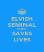 ELVISH SEMINAL FLUID SAVES LIVES - Personalised Poster A4 size