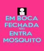 EM BOCA FECHADA NÃO ENTRA  MOSQUITO - Personalised Poster A4 size