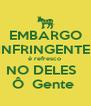 EMBARGO INFRINGENTE  é refresco  NO DELES   Ô  Gente  - Personalised Poster A4 size