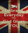 Embrace Everyday That God Gives YOU - Personalised Poster A4 size