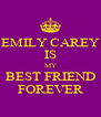 EMILY CAREY IS MY BEST FRIEND FOREVER - Personalised Poster A4 size
