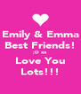 Emily & Emma Best Friends! ;D xx Love You Lots!!! - Personalised Poster A4 size