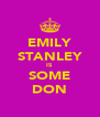 EMILY STANLEY IS SOME DON - Personalised Poster A4 size