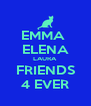 EMMA  ELENA LAURA FRIENDS 4 EVER - Personalised Poster A4 size