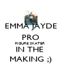 EMMA JAYDE PRO FIGURE SKATER  IN THE  MAKING ;) - Personalised Poster A4 size