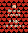 Emma Loves  P!NK so much x - Personalised Poster A4 size