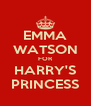 EMMA WATSON FOR HARRY'S PRINCESS - Personalised Poster A4 size