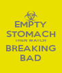 EMPTY STOMACH THEN WATCH BREAKING BAD - Personalised Poster A4 size