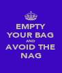 EMPTY YOUR BAG AND AVOID THE NAG - Personalised Poster A4 size