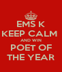 EMS K KEEP CALM  AND WIN POET OF THE YEAR - Personalised Poster A4 size