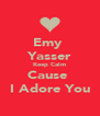 Emy  Yasser Keep Calm Cause  I Adore You - Personalised Poster A4 size