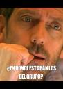 ¿EN DONDE ESTARÁN LOS DEL GRUPO? - Personalised Poster A4 size