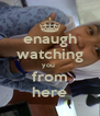 enaugh watching you  from here - Personalised Poster A4 size