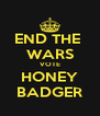 END THE  WARS VOTE HONEY BADGER - Personalised Poster A4 size