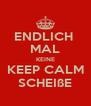 ENDLICH  MAL KEINE KEEP CALM SCHEIßE - Personalised Poster A4 size