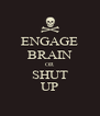 ENGAGE BRAIN OR SHUT UP - Personalised Poster A4 size