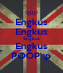 Engkus Engkus Engkus Engkus POOP :p - Personalised Poster A4 size