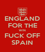 ENGLAND FOR THE WIN FUCK OFF SPAIN - Personalised Poster A4 size