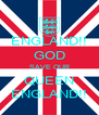 ENGLAND!! GOD SAVE OUR QUEEN ENGLAND!! - Personalised Poster A4 size