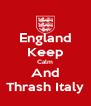England Keep Calm And Thrash Italy - Personalised Poster A4 size