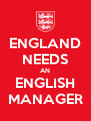 ENGLAND NEEDS AN ENGLISH MANAGER - Personalised Poster A4 size