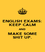 ENGLISH EXAMS: KEEP CALM AND MAKE SOME SHIT UP. - Personalised Poster A4 size