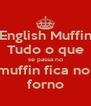 English Muffin Tudo o que se passa no muffin fica no  forno - Personalised Poster A4 size