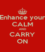Enhance your CALM AND CARRY ON - Personalised Poster A4 size