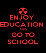 ENJOY  EDUCATION  AND GO TO SCHOOL - Personalised Poster A4 size