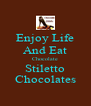 Enjoy Life And Eat Chocolate Stiletto Chocolates - Personalised Poster A4 size