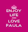 ENJOY LIFE AND LOVE PAULA - Personalised Poster A4 size
