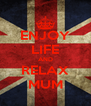 ENJOY LIFE AND RELAX MUM - Personalised Poster A4 size