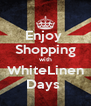 Enjoy  Shopping with WhiteLinen Days  - Personalised Poster A4 size