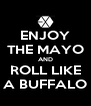 ENJOY THE MAYO AND ROLL LIKE A BUFFALO - Personalised Poster A4 size