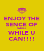ENJOY THE SENCE OF SMELL WHILE U CAN!!!! - Personalised Poster A4 size