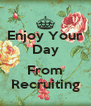 Enjoy Your Day  From Recruiting - Personalised Poster A4 size