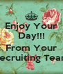 Enjoy Your Day!!!  From Your Recruiting Team - Personalised Poster A4 size