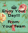 Enjoy Your Day!!!  From  Your Team - Personalised Poster A4 size