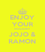 ENJOY YOUR HOLIDAY JOJO & RAMON - Personalised Poster A4 size